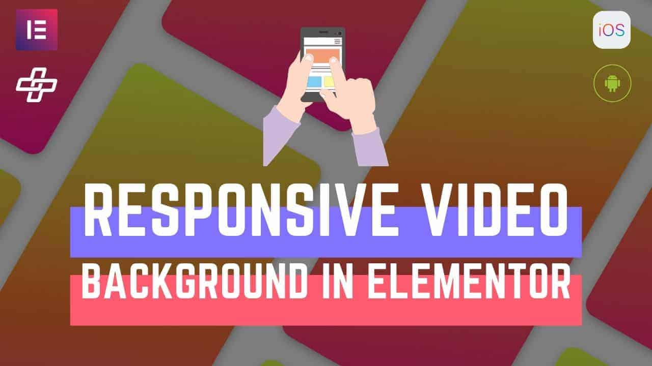 How to make Mobile Friendly Video Background in Elementor