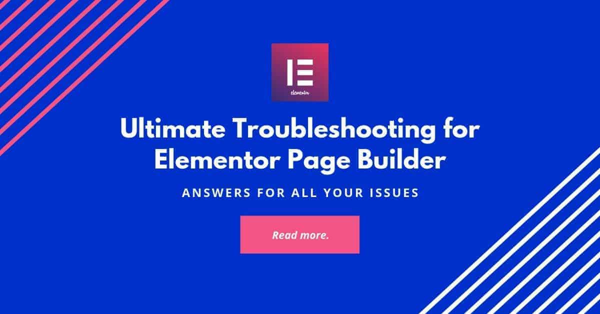 Ultimate Troubleshooting of common issues of Elementor Page